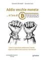 Addio vecchie monete: è l'ora di Bitcoin. Come le criptovalute cambieranno il mondo. L'approccio della scuola austriaca e dei libertari