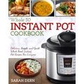 Instant Pot Whole 30 Cookbook: Delicious, Simple, and Quick Whole Food Instant Pot Recipes For Everyone (Instant Pot Cookbook) - intl