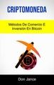 Criptomoneda: Métodos De Comercio E Inversión En Bitcoin