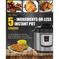 Instant Pot Cookbook: The Easy 5-Ingredients Or Less Instant Pot Cookbook- 101 Quick, Simple And Delicious Recipes Made For Your Instant Pot High ... Cooking) (Easy Instant Pot Cooking Method) - intl