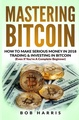 Mastering Bitcoin: How To Make Serious Money In 2018 Trading & Investing In Bitcoin