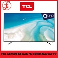 TCL 65P6US 65 inch P6 QUHD Android TV (NETFLIX YOUTUBE) (65P6US)