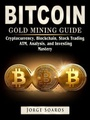 Bitcoin Gold Mining Guide, Cryptocurrency, Blockchain, Stock Trading, ATM, Analysis, and Investing Mastery