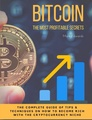 Bitcoin : The Most Profitable secrets. The complete guide of tips & techniques on how to become rich with the cryptocurrency niche