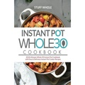 Instant Pot Whole 30 Cookbook: 2018 Ultimate Whole 30 Instant Pot Cookbook with Easy & Delicious Instant Pot Cooker Recipes - intl