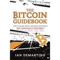The Bitcoin Guidebook: How to Obtain, Inve...