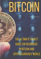 Bitcoin: The Ultimate Pocket Guide for Beginners in Bitcoin and Cryptocurrency World