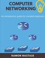 Computer Networking: An Introductory Guide for Complete Beginners (Computer Networking Series)
