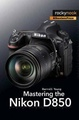 Mastering the Nikon D850 (Author: Darrell Young, ISBN: 9781681983707)