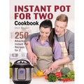 Instant Pot for Two Cookbook: 250 Amazing Instant Pot Recipes for 2 - intl