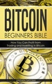 Bitcoin Beginners Bible: How You Can Profit from Trading and Investing in Bitcoin By Stephen Satoshi