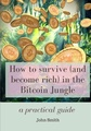 How to survive (and become rich) in the Bitcoin Jungle : a practical guide
