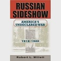 Russian Sideshow: America's Undeclared War, 1918-1920