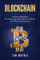 Blockchain: A Guide To Blockchain, The Technology Behind Bitcoin, Ethereum And Other Cryptocurrency