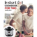 Instant Pot For Two Cookbook: Delicious, Simple and Quick Instant Pot Recipes For Two (Instant Pot Cookbook) - intl