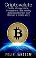 Criptovalute: Guida al negoziare, investire e fare mining della blockchain con Bitcoin e molto altro