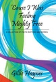 Cause I Was Feeling Mighty Free: A Collection of Poetic Rhythms and Rhymes