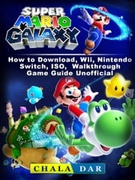 Super Mario Galaxy How to Download, Wii, Nintendo Switch, ISO, Walkthrough, Game Guide Unofficial