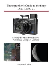 Photographer's Guide to the Sony DSC-RX100 VII Alexander White