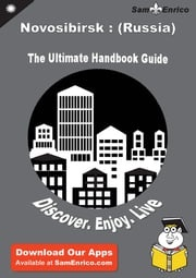 Ultimate Handbook Guide to Novosibirsk : (Russia) Travel Guide Ashleigh Danner