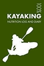 Kayaking Sports Nutrition Journal: Daily Kayaking Nutrition Log and Diary for Kayaker and Instructor - Notebook
