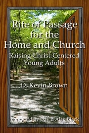 Rite of Passage for the Home and Church D. Kevin Brown