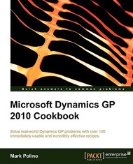 Microsoft Dynamics GP 2010 Cookbook: Solve Real-world Dynamics Gp Problems With over 100 Immediately Usable and Incredibly Effec