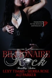 Billionaire Rock - Part 3: Billionaire Obsession, Dark Romance, Romantic Comedy
