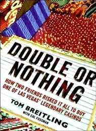 20315.Double or Nothing─How Two Friends Risked It All to Buy One of Las Vegas' Legendary Casinos Tom Breitling; Cal Fussman