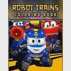 Robot Trains Coloring Book: Amazing Robot Trains Coloring Book With Super Excited Images For Kids Ages 4-8