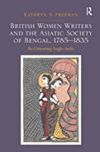 British Women Writers and the Asiatic Society of Bengal, 1785-1835: Re-Orienting Anglo-India