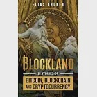 Blockland: 21 Stories of Bitcoin, Blockchain, and Cryptocurrency