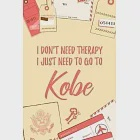 "I Don''t Need Therapy I Just Need To Go To Kobe: 6x9"" Lined Travel Notebook/Journal Funny Gift Idea For Travellers, Explorers, Backpackers, Campers, To"
