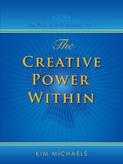 The Creative Power Within Kim Michaels