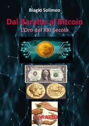 Dal Baratto al Bitcoin. L'Oro del XXI Secolo Biagio Solimeo