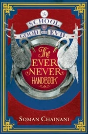 Ever Never Handbook (The School for Good and Evil) Soman Chainani