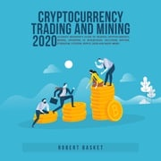 Cryptocurrency Trading and Mining 2020 Ultimate Beginner's Guide to Trading Cryptocurrency, Mining, Investing in Blockchain, Including Bitcoin, Ethereum, Litecoin, Ripple, Dash and Many More! Robert Basket