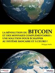 La révolution du bitcoin et des monnaies complémentaires Philippe Herlin
