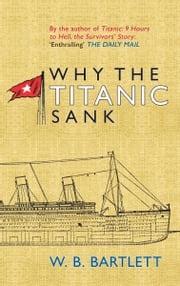 Why the Titanic Sank W. B. Bartlett