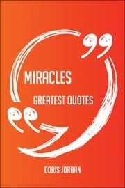 Miracles Greatest Quotes - Quick, Short, Medium Or Long Quotes. Find The Perfect Miracles Quotations For All Occasions - Spicing Up Letters, Speeches, And Everyday Conversations. Doris Jordan