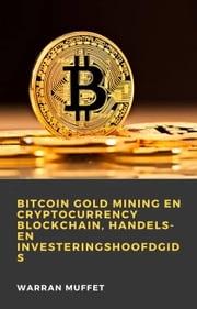 Bitcoin Gold Mining en Cryptocurrency Blockchain, handels- en investeringshoofdgids Warran Muffet