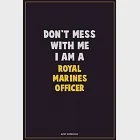Don''t Mess With Me, I Am A Royal Marines Officer: Career Motivational Quotes 6x9 120 Pages Blank Lined Notebook Journal