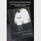 3 Rs of Nuclear Power: Reading, Recycling, and Reprocessing Making a Better Tomorrow for Little Joe