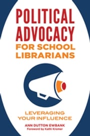 Political Advocacy for School Librarians: Leveraging Your Influence Ann Dutton Ewbank