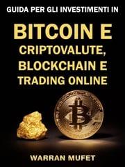 Guida per gli investimenti in Bitcoin e criptovalute, Blockchain e Trading online Warran Muffet