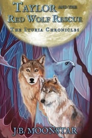 Taylor and the Red Wolf Rescue J.B. Moonstar