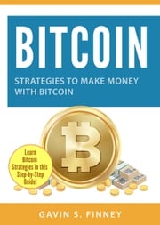 Bitcoin: Strategies to Make Money with Bitcoin GAVIN S. FINNEY