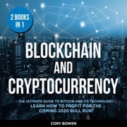 Blockchain and Cryptocurrency 2 Books in 1: The Ultimate Guide to Bitcoin and its Technology – Learn how to profit for the coming 2020 Bull Run! Corey Bowen