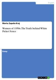 Women of 1950s. The Truth behind White Picket Fence Marta Zapa?a-Kraj