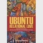 Ubuntu Relational Love: Decolonizing Black Masculinities